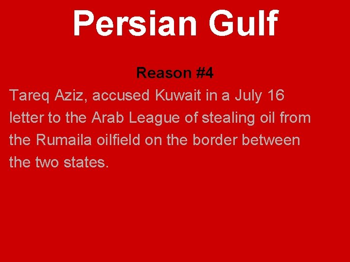 Persian Gulf Reason #4 Tareq Aziz, accused Kuwait in a July 16 letter to