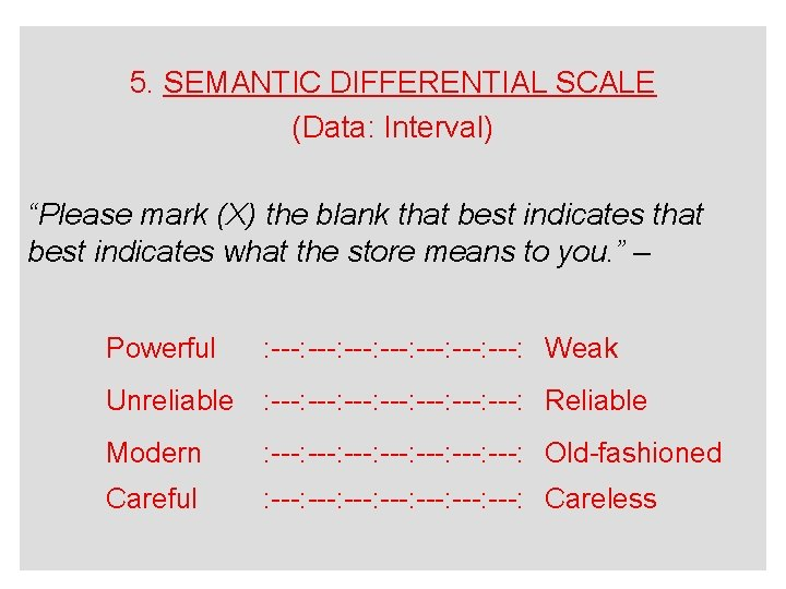 """5. SEMANTIC DIFFERENTIAL SCALE (Data: Interval) """"Please mark (X) the blank that best indicates"""