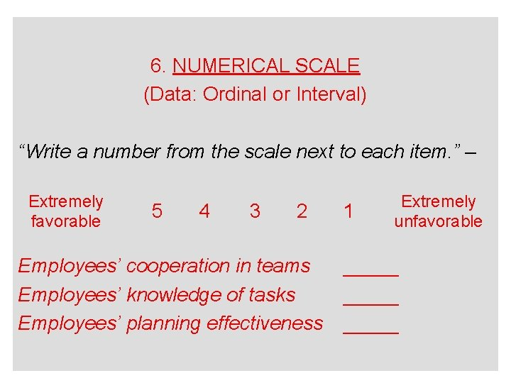 """6. NUMERICAL SCALE (Data: Ordinal or Interval) """"Write a number from the scale next"""