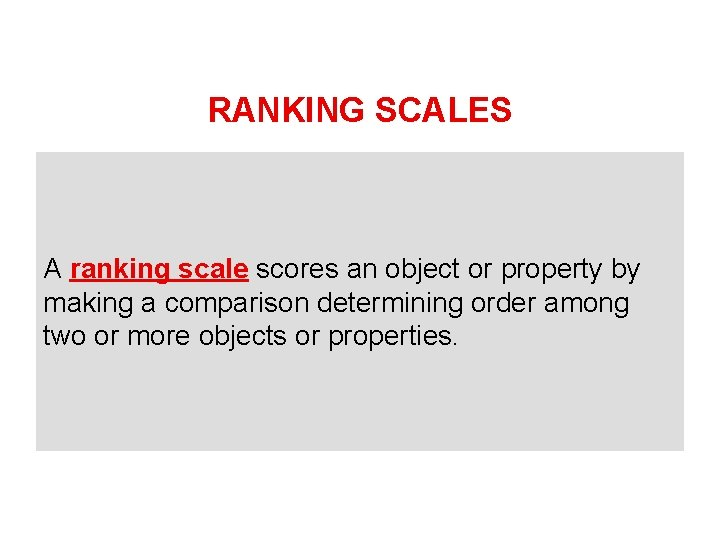 RANKING SCALES A ranking scale scores an object or property by making a comparison