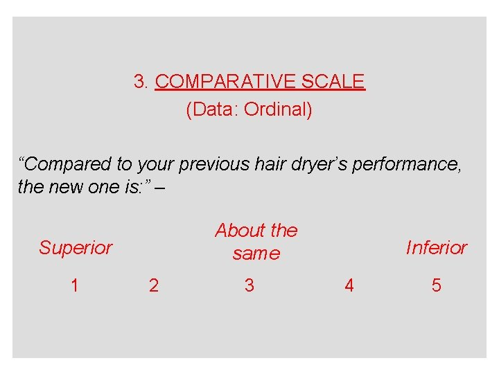 """3. COMPARATIVE SCALE (Data: Ordinal) """"Compared to your previous hair dryer's performance, the new"""