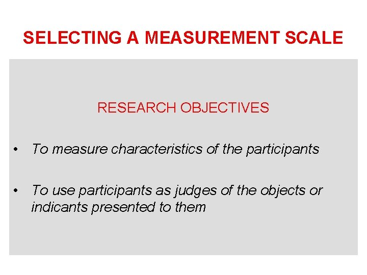 SELECTING A MEASUREMENT SCALE RESEARCH OBJECTIVES • To measure characteristics of the participants •