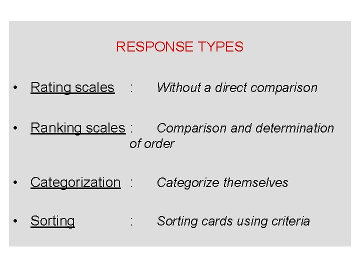 RESPONSE TYPES • Rating scales : Without a direct comparison • Ranking scales :