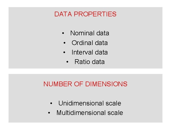 DATA PROPERTIES • Nominal data • Ordinal data • Interval data • Ratio data