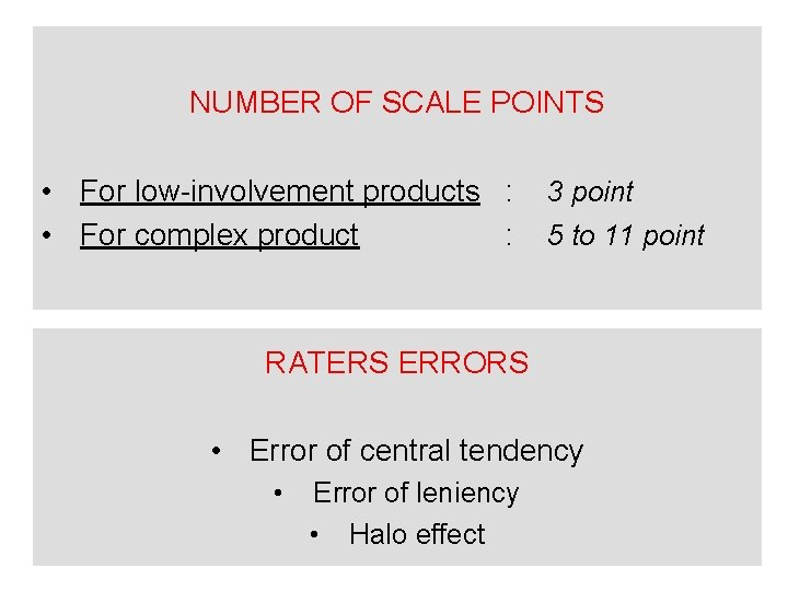 NUMBER OF SCALE POINTS • For low-involvement products : • For complex product :