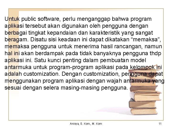 Untuk public software, perlu menganggap bahwa program aplikasi tersebut akan digunakan oleh pengguna dengan