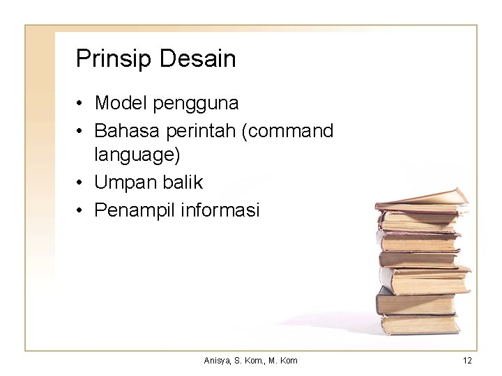 Prinsip Desain • Model pengguna • Bahasa perintah (command language) • Umpan balik •