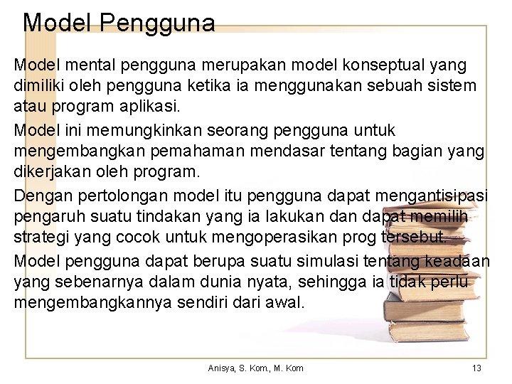 Model Pengguna Model mental pengguna merupakan model konseptual yang dimiliki oleh pengguna ketika ia