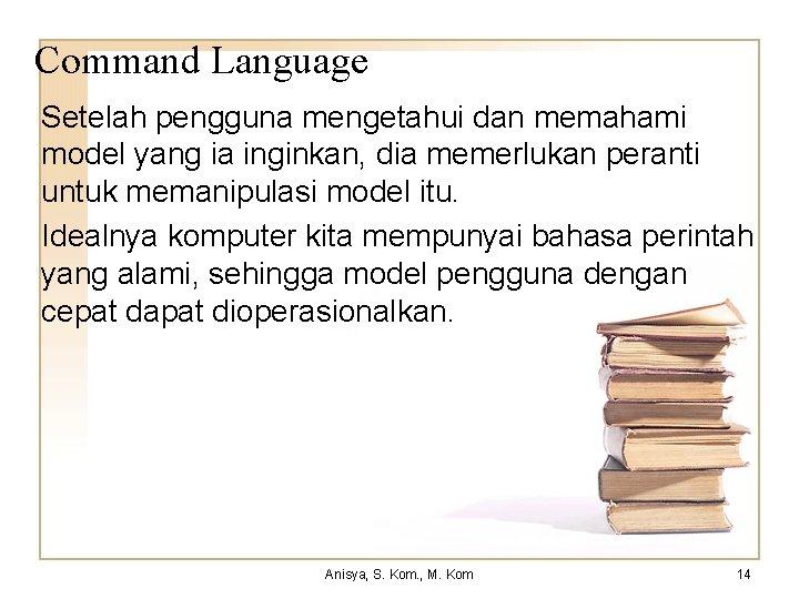 Command Language Setelah pengguna mengetahui dan memahami model yang ia inginkan, dia memerlukan peranti