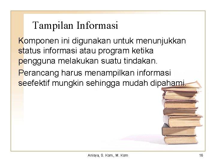 Tampilan Informasi Komponen ini digunakan untuk menunjukkan status informasi atau program ketika pengguna melakukan