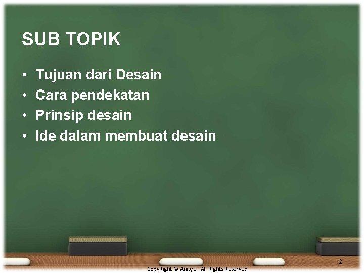 SUB TOPIK • • Tujuan dari Desain Cara pendekatan Prinsip desain Ide dalam membuat
