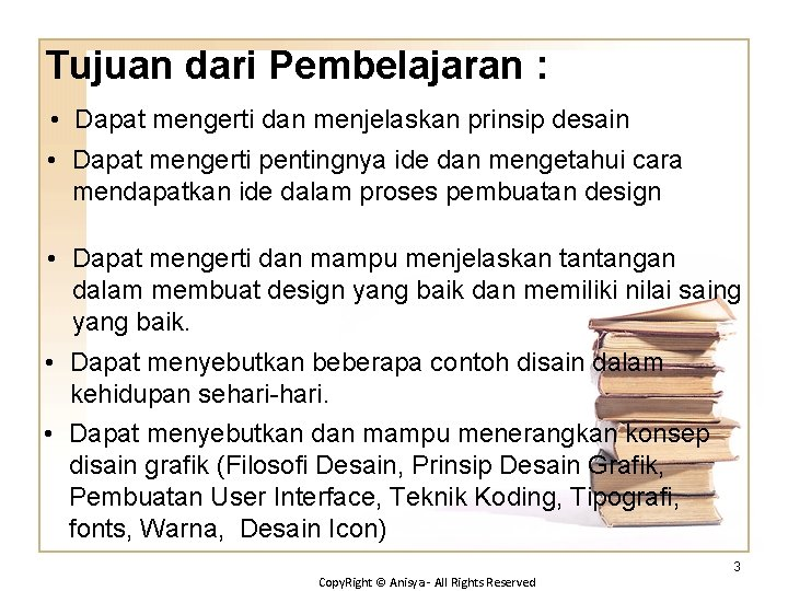Tujuan dari Pembelajaran : • Dapat mengerti dan menjelaskan prinsip desain • Dapat mengerti