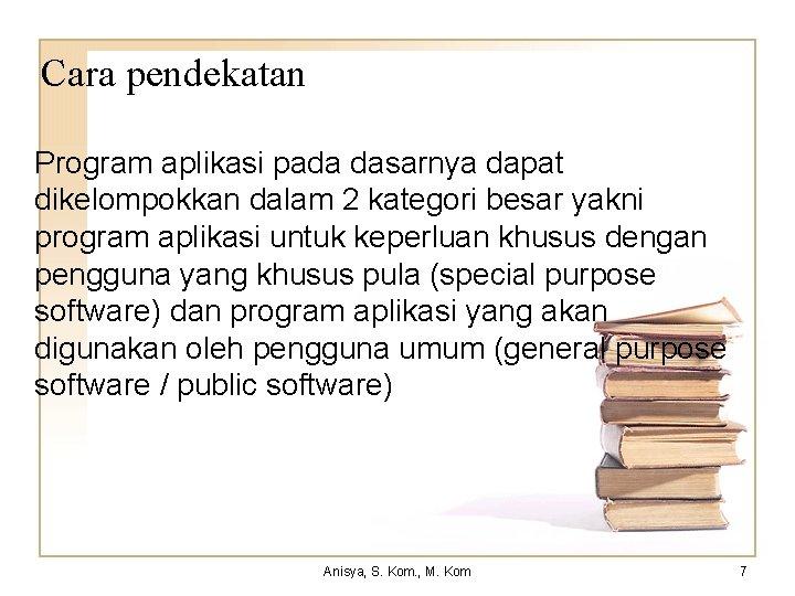 Cara pendekatan Program aplikasi pada dasarnya dapat dikelompokkan dalam 2 kategori besar yakni program