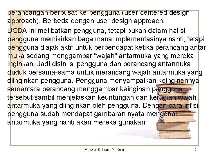 perancangan berpusat-ke-pengguna (user-centered design approach). Berbeda dengan user design approach. UCDA ini melibatkan pengguna,