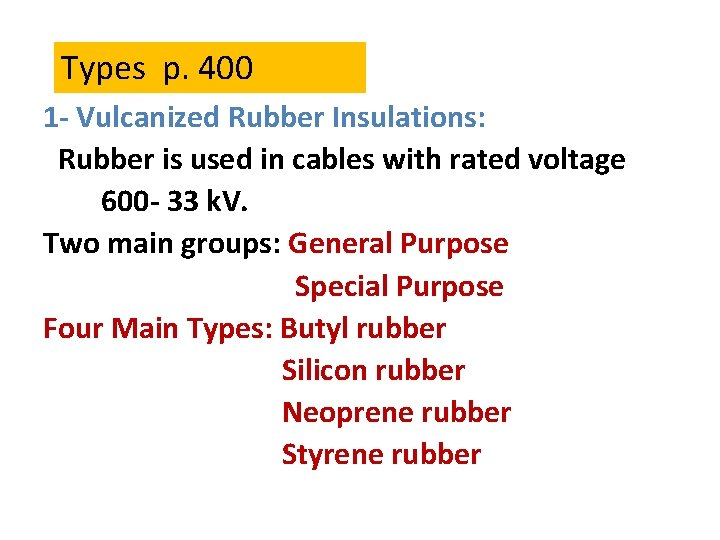 Types p. 400 1 - Vulcanized Rubber Insulations: Rubber is used in cables with