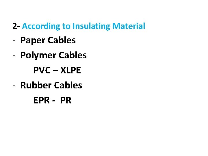 2 - According to Insulating Material - Paper Cables - Polymer Cables PVC –
