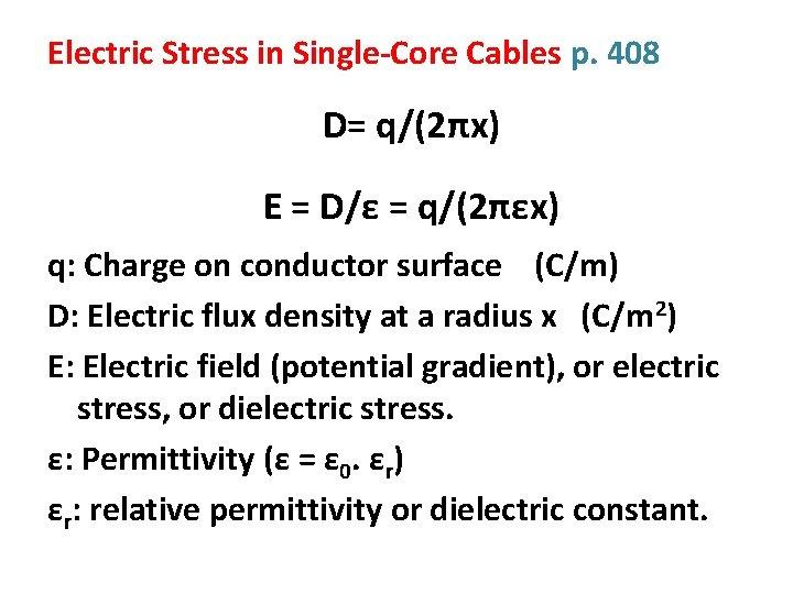 Electric Stress in Single-Core Cables p. 408 D= q/(2πx) E = D/ε = q/(2πεx)