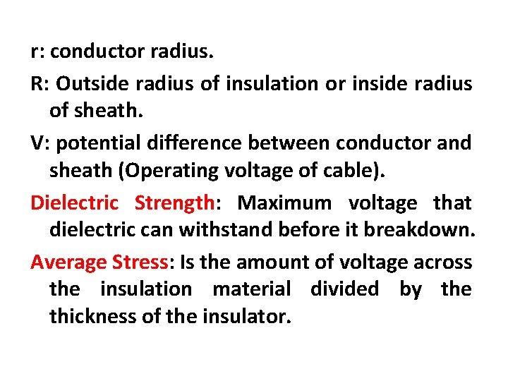 r: conductor radius. R: Outside radius of insulation or inside radius of sheath. V: