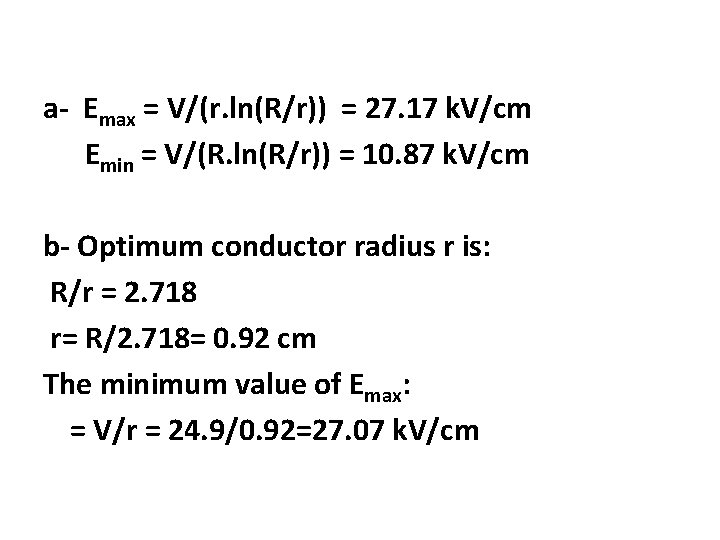 a- Emax = V/(r. ln(R/r)) = 27. 17 k. V/cm Emin = V/(R. ln(R/r))