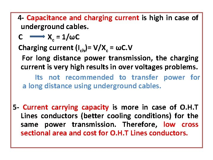 4 - Capacitance and charging current is high in case of underground cables. C
