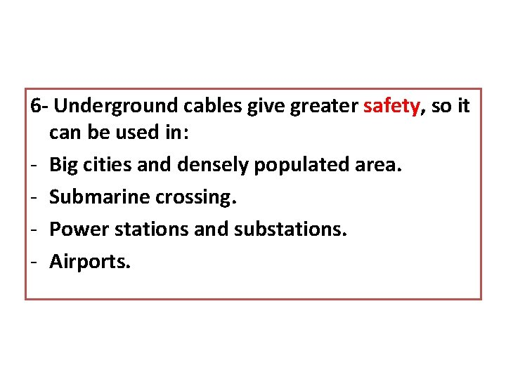 6 - Underground cables give greater safety, so it can be used in: -