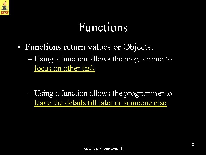 Functions • Functions return values or Objects. – Using a function allows the programmer