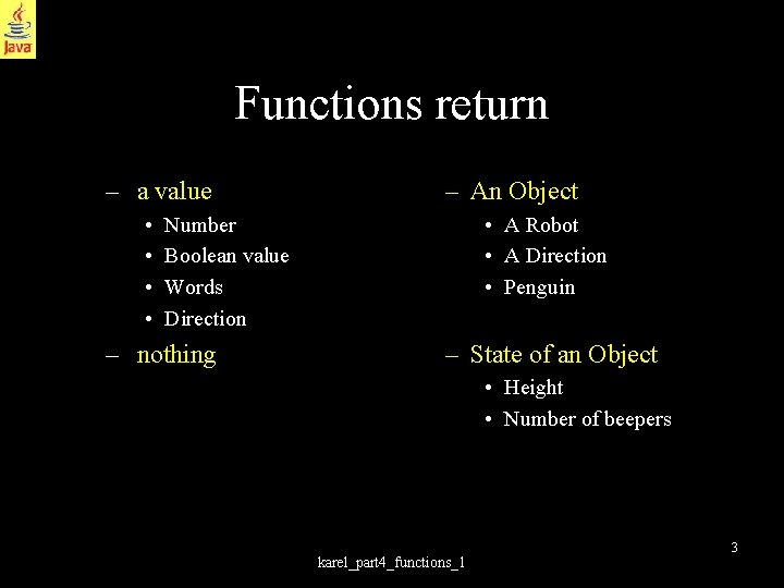 Functions return – a value • • – An Object • A Robot •