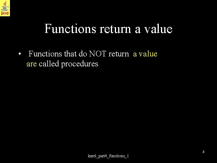 Functions return a value • Functions that do NOT return a value are called