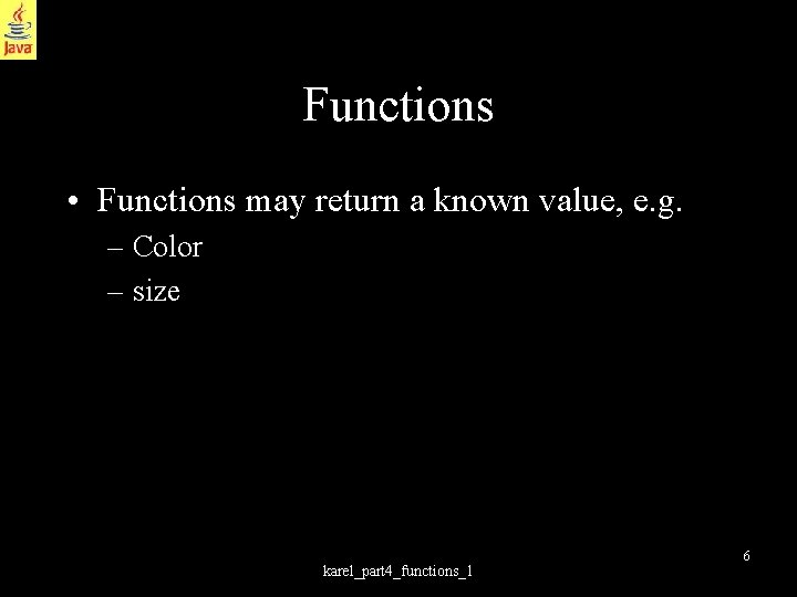 Functions • Functions may return a known value, e. g. – Color – size