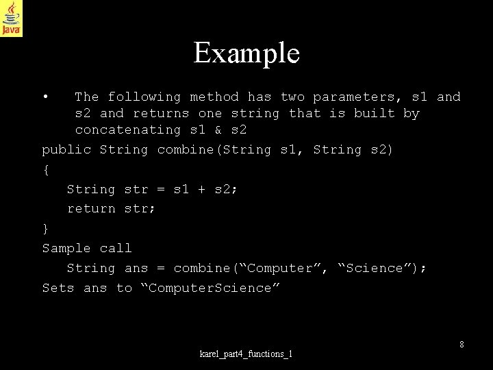 Example • The following method has two parameters, s 1 and s 2 and