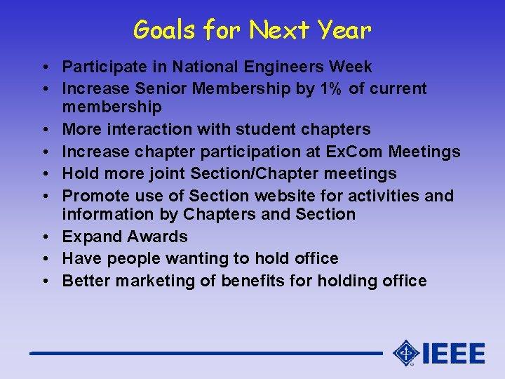 Goals for Next Year • Participate in National Engineers Week • Increase Senior Membership