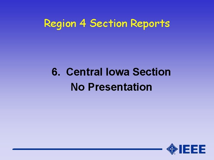 Region 4 Section Reports 6. Central Iowa Section No Presentation