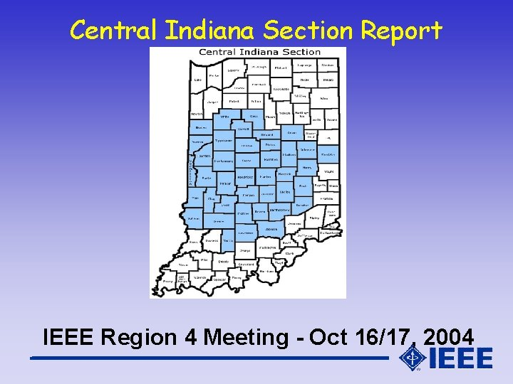 Central Indiana Section Report IEEE Region 4 Meeting - Oct 16/17, 2004
