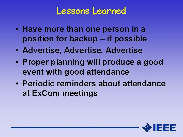 Lessons Learned • Have more than one person in a position for backup –