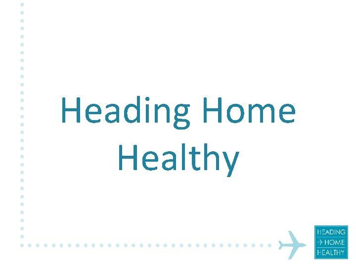 Heading Home Healthy