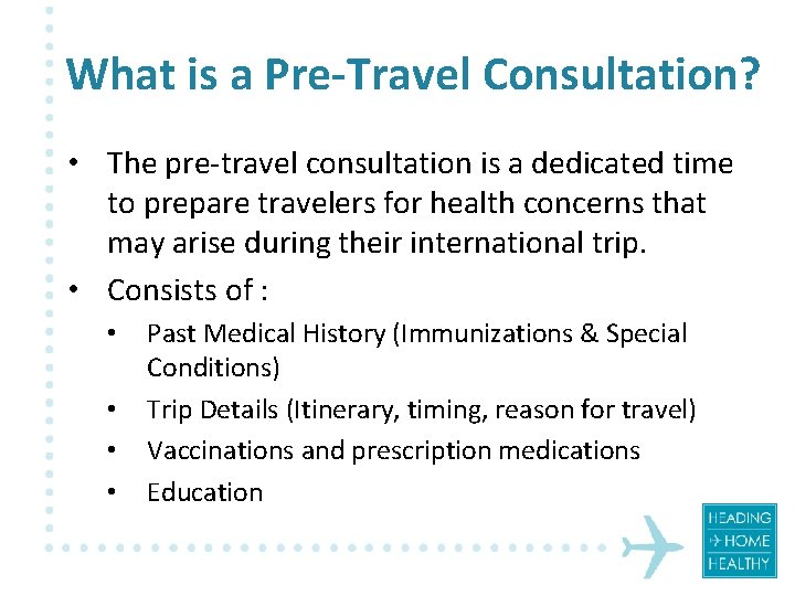 What is a Pre-Travel Consultation? • The pre-travel consultation is a dedicated time to