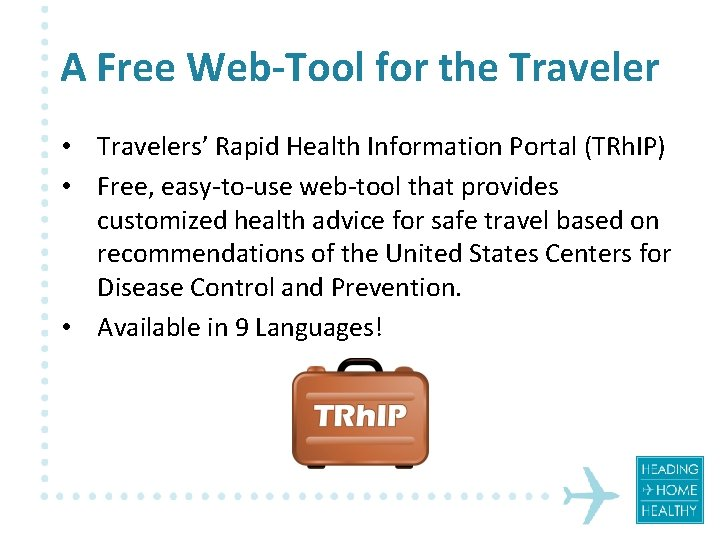 A Free Web-Tool for the Traveler • Travelers' Rapid Health Information Portal (TRh. IP)