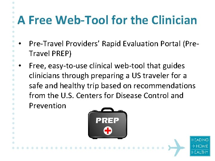 A Free Web-Tool for the Clinician • Pre-Travel Providers' Rapid Evaluation Portal (Pre. Travel
