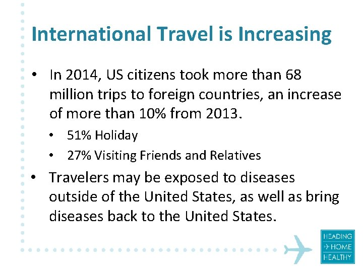 International Travel is Increasing • In 2014, US citizens took more than 68 million