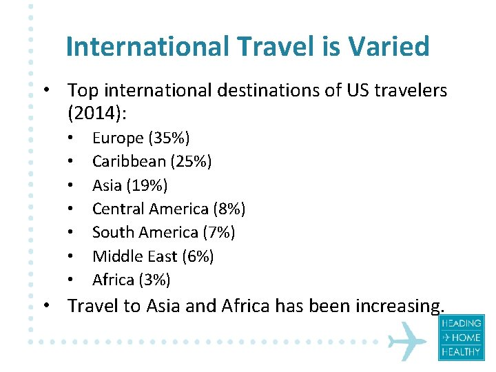International Travel is Varied • Top international destinations of US travelers (2014): • •