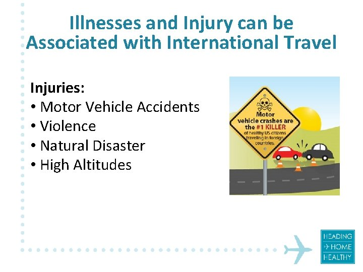 Illnesses and Injury can be Associated with International Travel Injuries: • Motor Vehicle Accidents