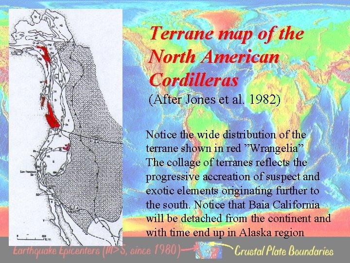 Terrane map of the North American Cordilleras (After Jones et al. 1982) Notice the