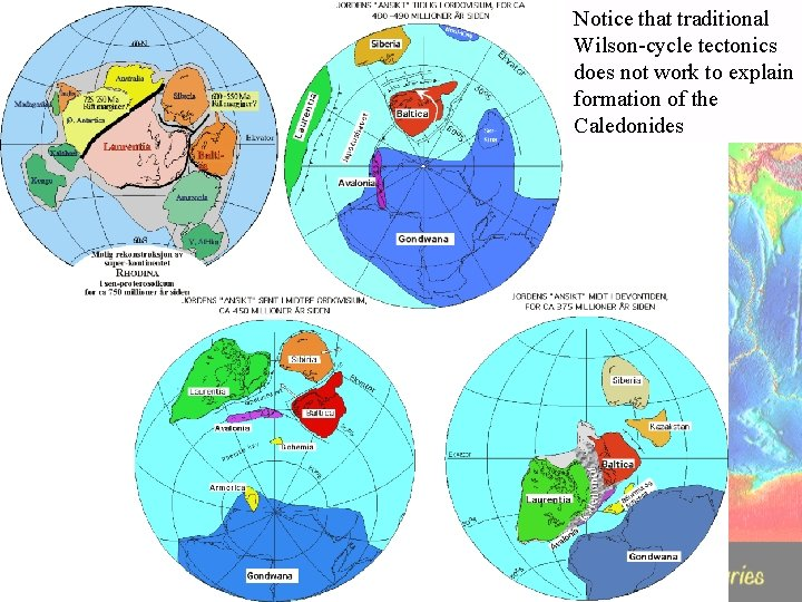 Notice that traditional Wilson-cycle tectonics does not work to explain formation of the Caledonides