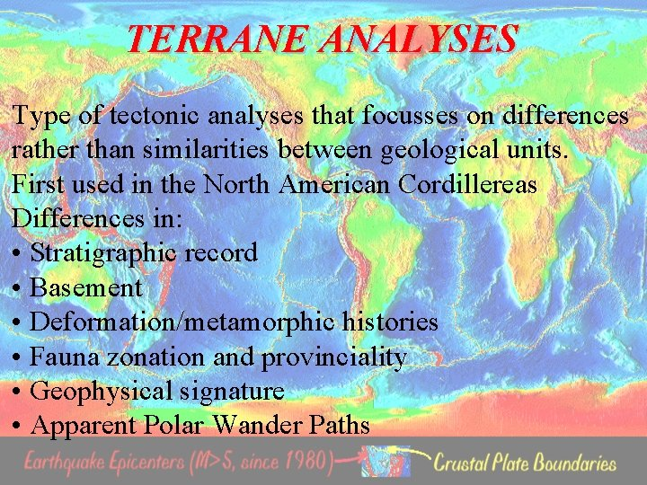 TERRANE ANALYSES Type of tectonic analyses that focusses on differences rather than similarities between