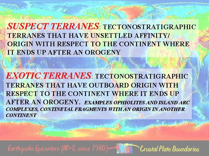 SUSPECT TERRANES: TECTONOSTRATIGRAPHIC TERRANES THAT HAVE UNSETTLED AFFINITY/ ORIGIN WITH RESPECT TO THE CONTINENT