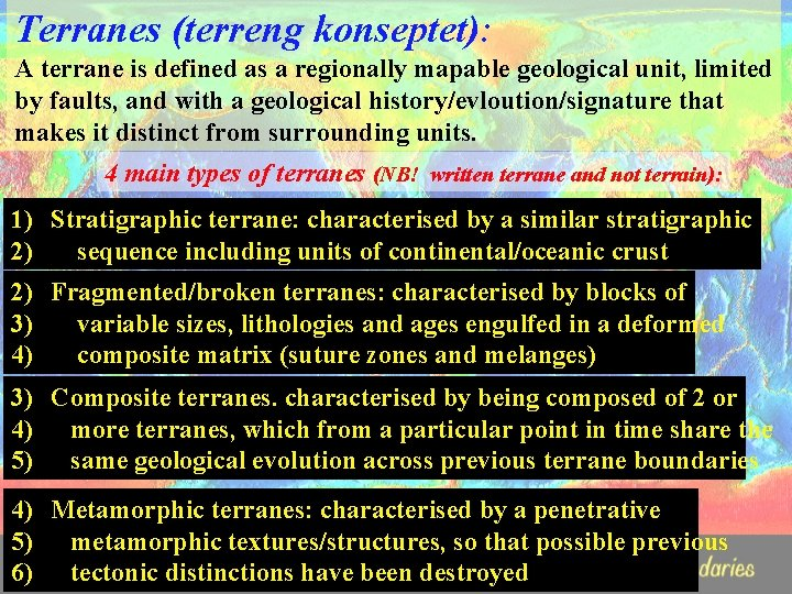 Terranes (terreng konseptet): A terrane is defined as a regionally mapable geological unit, limited