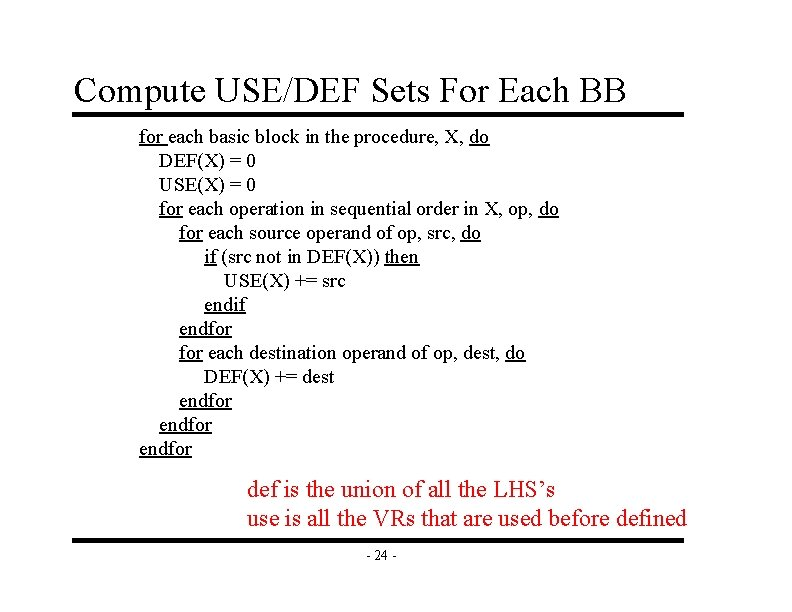 Compute USE/DEF Sets For Each BB for each basic block in the procedure, X,