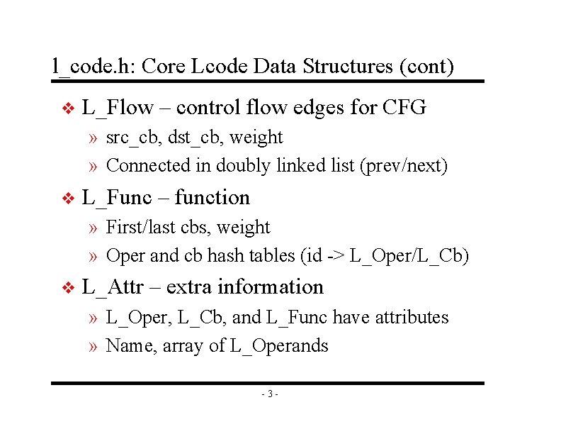 l_code. h: Core Lcode Data Structures (cont) v L_Flow – control flow edges for