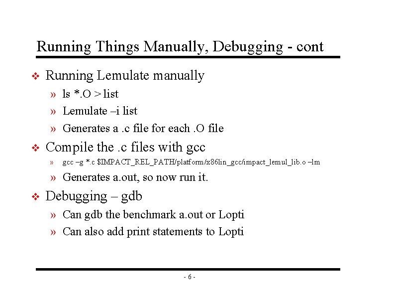 Running Things Manually, Debugging - cont v Running Lemulate manually » ls *. O