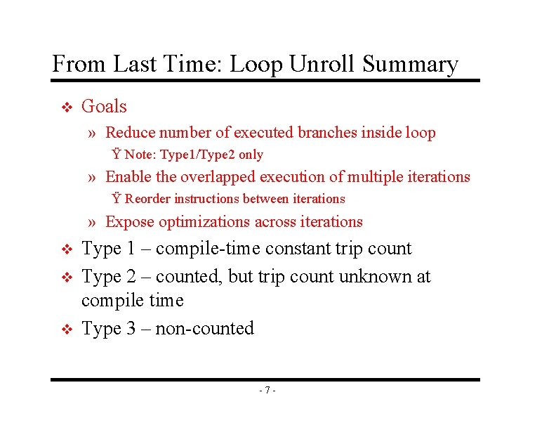 From Last Time: Loop Unroll Summary v Goals » Reduce number of executed branches